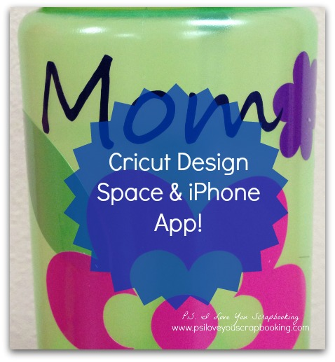 Cricut Design Space And Iphone App Ps I Love You