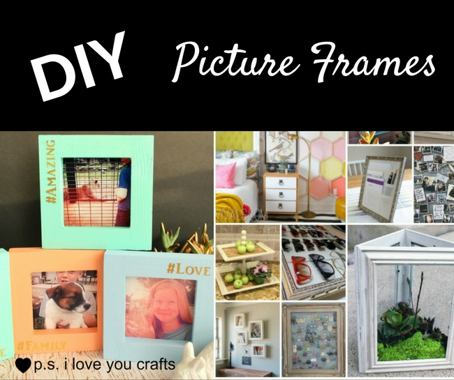 Diy Picture Frames To Make P S I Love You Crafts